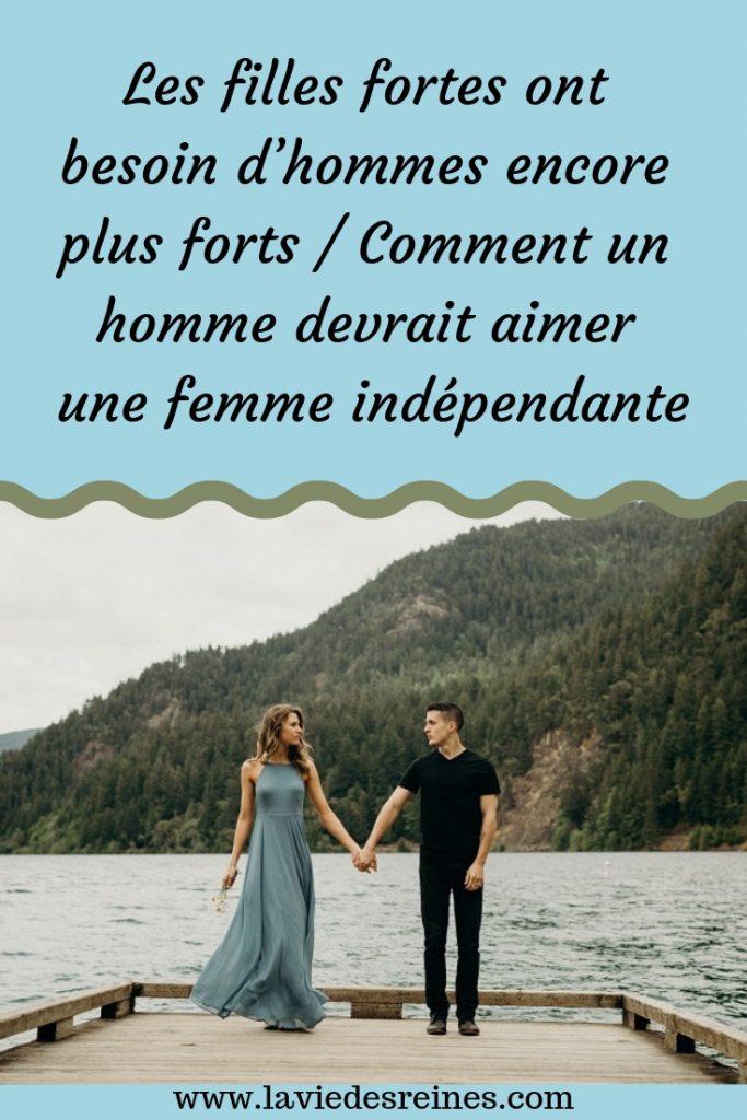 Les Filles Fortes Ont Besoin D Hommes Encore Plus Forts Comment Un Homme Devrait Aimer Une Femme Independante