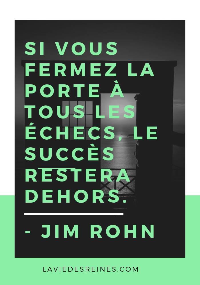 « Si vous fermez la porte à tous les échecs, le succès restera dehors. » Jim Rohn