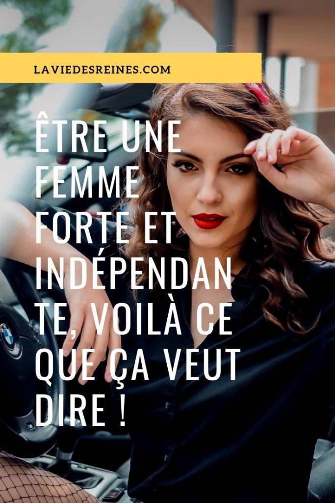 Être une femme forte et indépendante, voilà ce que ça veut dire !